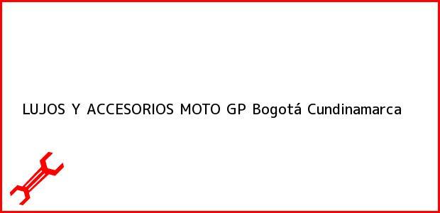 Teléfono, Dirección y otros datos de contacto para LUJOS Y ACCESORIOS MOTO GP, Bogotá, Cundinamarca, Colombia
