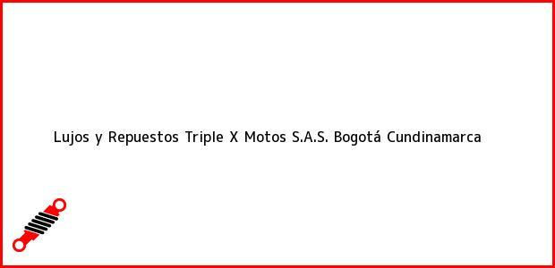 Teléfono, Dirección y otros datos de contacto para Lujos y Repuestos Triple X Motos S.A.S., Bogotá, Cundinamarca, Colombia
