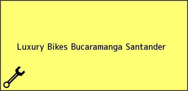 Teléfono, Dirección y otros datos de contacto para Luxury Bikes, Bucaramanga, Santander, Colombia