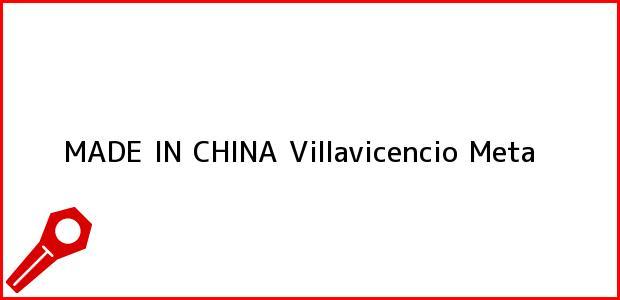 Teléfono, Dirección y otros datos de contacto para MADE IN CHINA, Villavicencio, Meta, Colombia