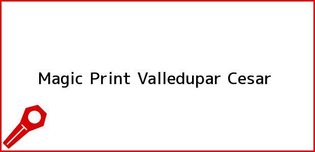 Teléfono, Dirección y otros datos de contacto para Magic Print, Valledupar, Cesar, Colombia