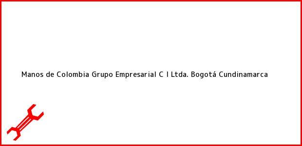 Teléfono, Dirección y otros datos de contacto para Manos de Colombia Grupo Empresarial C I Ltda., Bogotá, Cundinamarca, Colombia