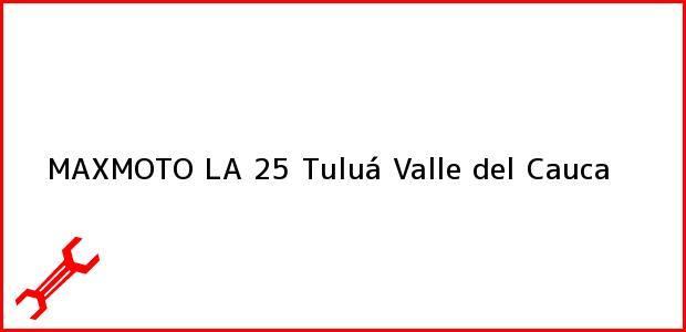 Teléfono, Dirección y otros datos de contacto para MAXMOTO LA 25, Tuluá, Valle del Cauca, Colombia