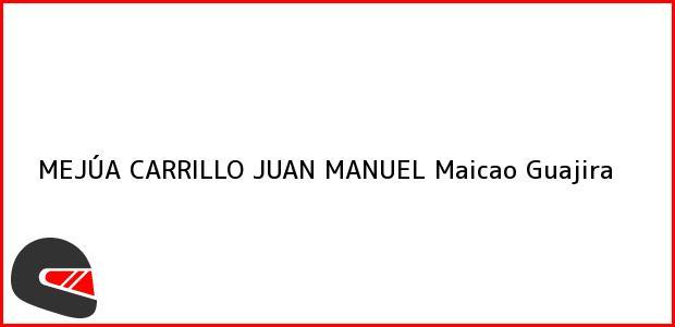 Teléfono, Dirección y otros datos de contacto para MEJÚA CARRILLO JUAN MANUEL, Maicao, Guajira, Colombia