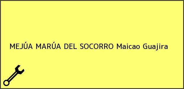Teléfono, Dirección y otros datos de contacto para MEJÚA MARÚA DEL SOCORRO, Maicao, Guajira, Colombia