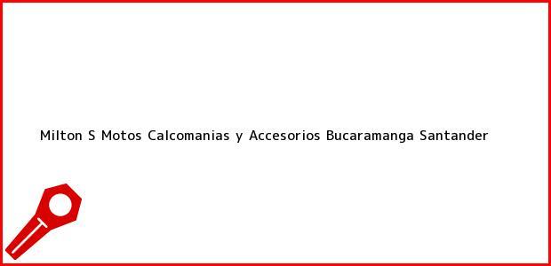 Teléfono, Dirección y otros datos de contacto para Milton S Motos Calcomanias y Accesorios, Bucaramanga, Santander, Colombia
