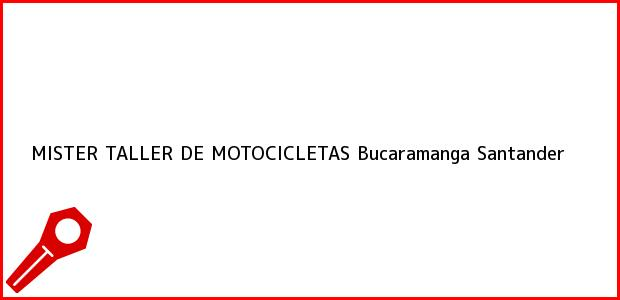 Teléfono, Dirección y otros datos de contacto para MISTER TALLER DE MOTOCICLETAS, Bucaramanga, Santander, Colombia