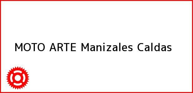 Teléfono, Dirección y otros datos de contacto para MOTO ARTE, Manizales, Caldas, Colombia