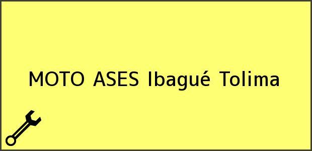 Teléfono, Dirección y otros datos de contacto para MOTO ASES, Ibagué, Tolima, Colombia