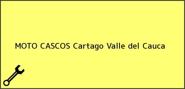 Teléfono, Dirección y otros datos de contacto para MOTO CASCOS, Cartago, Valle del Cauca, Colombia