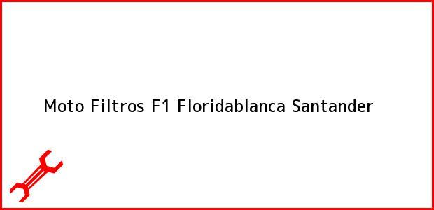 Teléfono, Dirección y otros datos de contacto para Moto Filtros F1, Floridablanca, Santander, Colombia