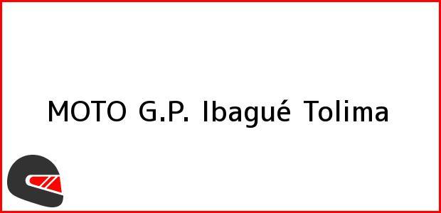 Teléfono, Dirección y otros datos de contacto para MOTO G.P., Ibagué, Tolima, Colombia