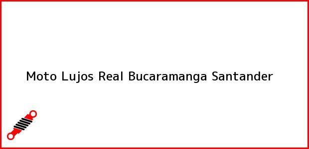 Teléfono, Dirección y otros datos de contacto para Moto Lujos Real, Bucaramanga, Santander, Colombia