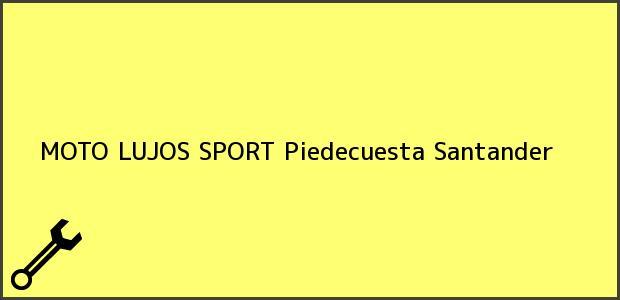 Teléfono, Dirección y otros datos de contacto para MOTO LUJOS SPORT, Piedecuesta, Santander, Colombia