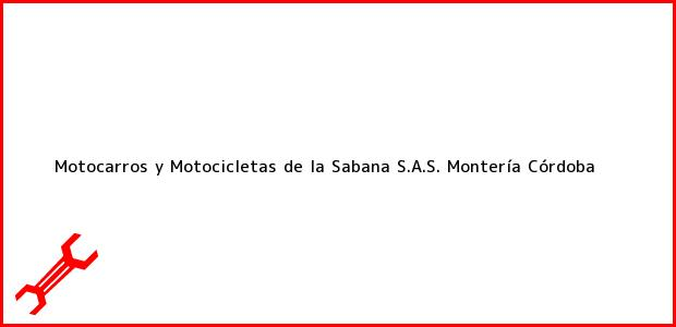 Teléfono, Dirección y otros datos de contacto para Motocarros y Motocicletas de la Sabana S.A.S., Montería, Córdoba, Colombia