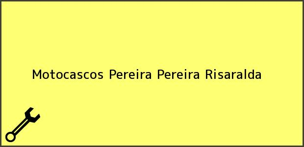 Teléfono, Dirección y otros datos de contacto para Motocascos Pereira, Pereira, Risaralda, Colombia