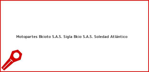 Teléfono, Dirección y otros datos de contacto para Motopartes Bkioto S.A.S. Sigla Bkio S.A.S., Soledad, Atlántico, Colombia