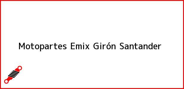Teléfono, Dirección y otros datos de contacto para Motopartes Emix, Girón, Santander, Colombia