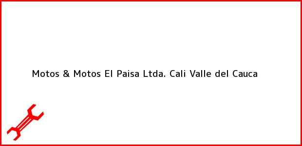 Teléfono, Dirección y otros datos de contacto para Motos & Motos El Paisa Ltda., Cali, Valle del Cauca, Colombia