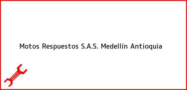 Teléfono, Dirección y otros datos de contacto para Motos Respuestos S.A.S., Medellín, Antioquia, Colombia