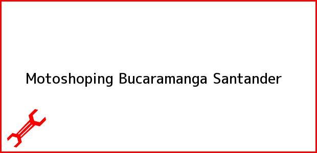 Teléfono, Dirección y otros datos de contacto para Motoshoping, Bucaramanga, Santander, Colombia