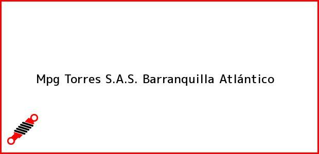 Teléfono, Dirección y otros datos de contacto para Mpg Torres S.A.S., Barranquilla, Atlántico, Colombia