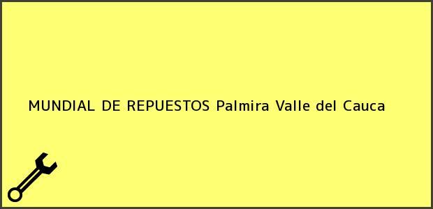 Teléfono, Dirección y otros datos de contacto para MUNDIAL DE REPUESTOS, Palmira, Valle del Cauca, Colombia