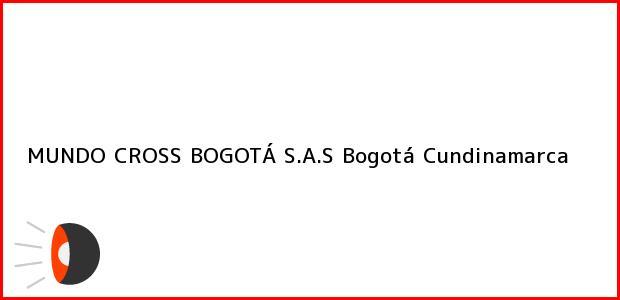 Teléfono, Dirección y otros datos de contacto para MUNDO CROSS BOGOTÁ S.A.S, Bogotá, Cundinamarca, Colombia
