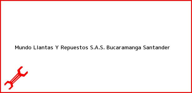 Teléfono, Dirección y otros datos de contacto para Mundo Llantas Y Repuestos S.A.S., Bucaramanga, Santander, Colombia