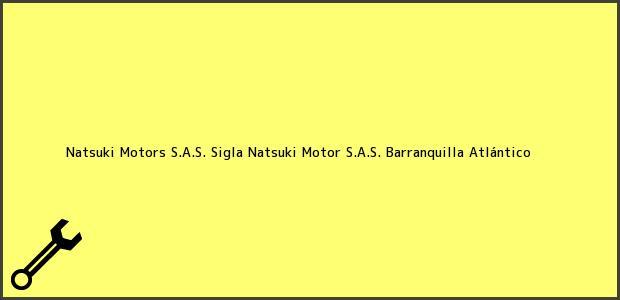 Teléfono, Dirección y otros datos de contacto para Natsuki Motors S.A.S. Sigla Natsuki Motor S.A.S., Barranquilla, Atlántico, Colombia