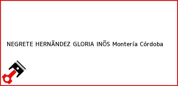Teléfono, Dirección y otros datos de contacto para NEGRETE HERNÃNDEZ GLORIA INÕS, Montería, Córdoba, Colombia