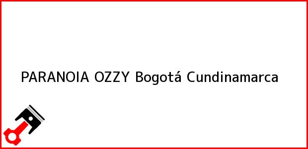 Teléfono, Dirección y otros datos de contacto para PARANOIA OZZY, Bogotá, Cundinamarca, Colombia