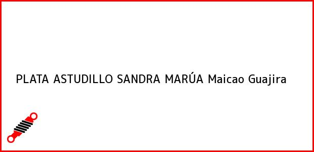 Teléfono, Dirección y otros datos de contacto para PLATA ASTUDILLO SANDRA MARÚA, Maicao, Guajira, Colombia