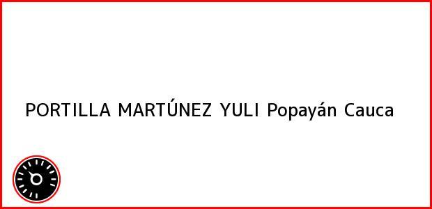 Teléfono, Dirección y otros datos de contacto para PORTILLA MARTÚNEZ YULI, Popayán, Cauca, Colombia
