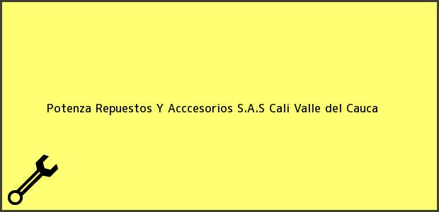 Teléfono, Dirección y otros datos de contacto para Potenza Repuestos Y Acccesorios S.A.S, Cali, Valle del Cauca, Colombia
