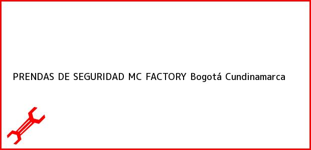Teléfono, Dirección y otros datos de contacto para PRENDAS DE SEGURIDAD MC FACTORY, Bogotá, Cundinamarca, Colombia