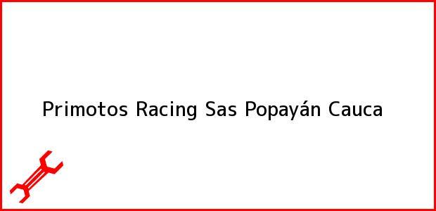Teléfono, Dirección y otros datos de contacto para Primotos Racing Sas, Popayán, Cauca, Colombia
