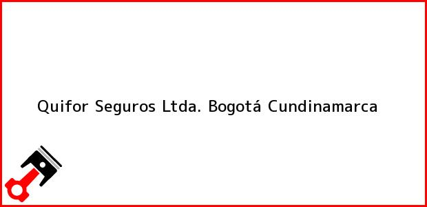 Teléfono, Dirección y otros datos de contacto para Quifor Seguros Ltda., Bogotá, Cundinamarca, Colombia