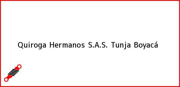 Teléfono, Dirección y otros datos de contacto para Quiroga Hermanos S.A.S., Tunja, Boyacá, Colombia
