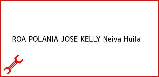 Teléfono, Dirección y otros datos de contacto para ROA POLANIA JOSE KELLY, Neiva, Huila, Colombia