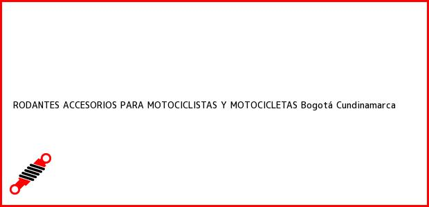 Teléfono, Dirección y otros datos de contacto para RODANTES ACCESORIOS PARA MOTOCICLISTAS Y MOTOCICLETAS, Bogotá, Cundinamarca, Colombia