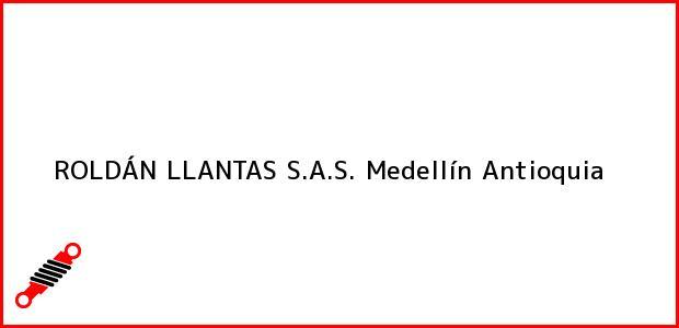 Teléfono, Dirección y otros datos de contacto para ROLDÁN LLANTAS S.A.S., Medellín, Antioquia, Colombia