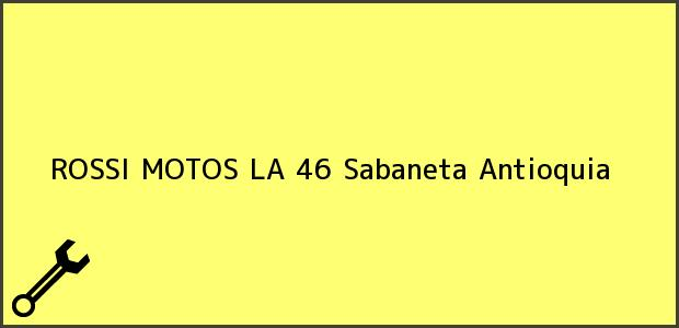 Teléfono, Dirección y otros datos de contacto para ROSSI MOTOS LA 46, Sabaneta, Antioquia, Colombia