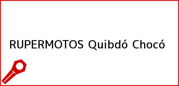 Teléfono, Dirección y otros datos de contacto para RUPERMOTOS, Quibdó, Chocó, Colombia