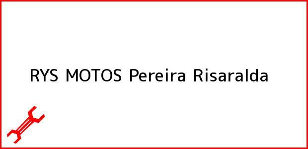 Teléfono, Dirección y otros datos de contacto para RYS MOTOS, Pereira, Risaralda, Colombia