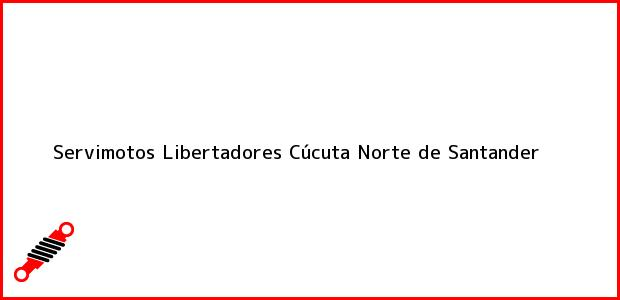 Teléfono, Dirección y otros datos de contacto para Servimotos Libertadores, Cúcuta, Norte de Santander, Colombia