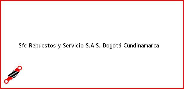 Teléfono, Dirección y otros datos de contacto para Sfc Repuestos y Servicio S.A.S., Bogotá, Cundinamarca, Colombia