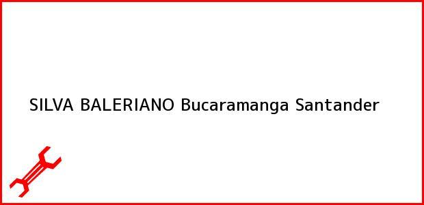 Teléfono, Dirección y otros datos de contacto para SILVA BALERIANO, Bucaramanga, Santander, Colombia