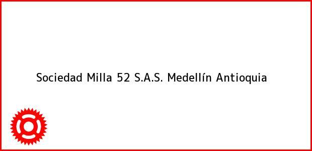 Teléfono, Dirección y otros datos de contacto para Sociedad Milla 52 S.A.S., Medellín, Antioquia, Colombia