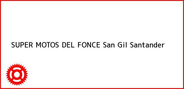 Teléfono, Dirección y otros datos de contacto para SUPER MOTOS DEL FONCE, San Gil, Santander, Colombia